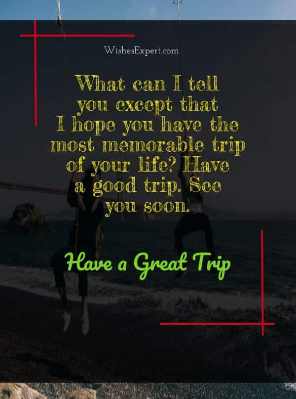 have a good trip wishes
